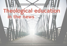 Theological education in the news