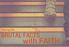 Facing-the-brutal-facts-with-faith 2